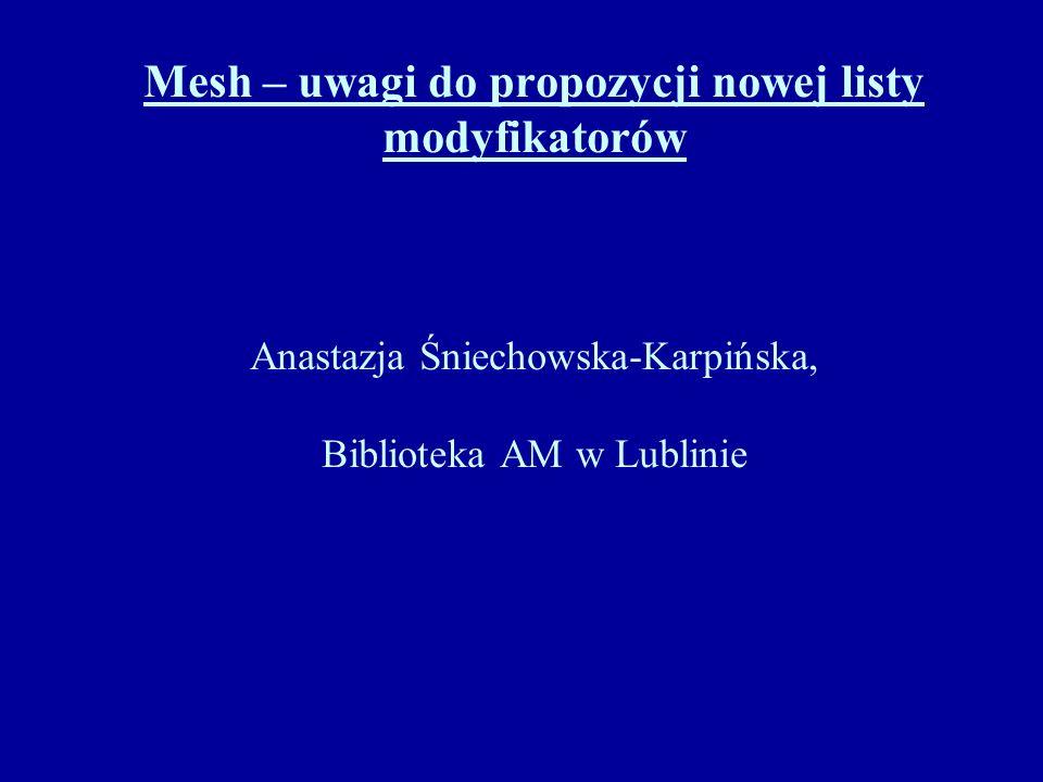 Mesh – uwagi do propozycji nowej listy modyfikatorów Anastazja Śniechowska-Karpińska, Biblioteka AM w Lublinie