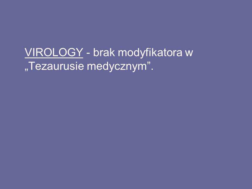 """VIROLOGY - brak modyfikatora w """"Tezaurusie medycznym ."""