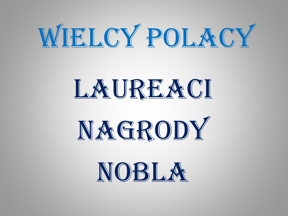 WIELCY POLACY LAUREACI NAGRODY NOBLA