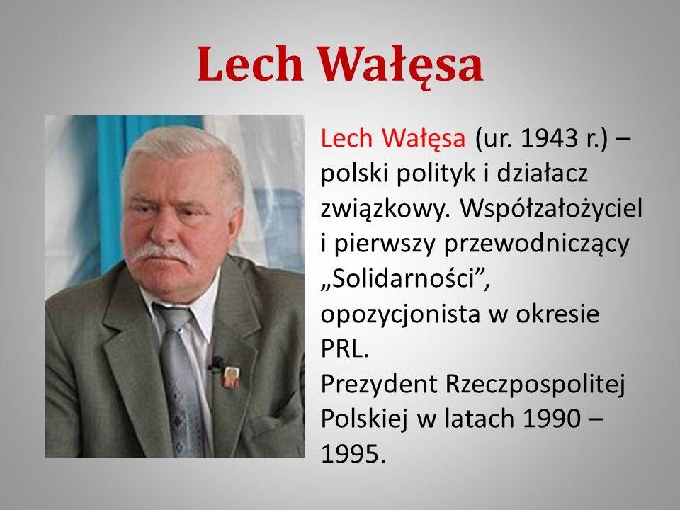 Lech Wałęsa Lech Wałęsa (ur.1943 r.) – polski polityk i działacz związkowy.