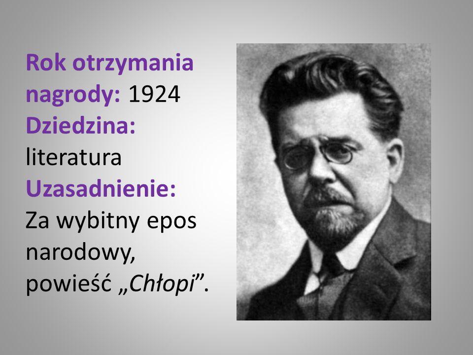 """Rok otrzymania nagrody: 1924 Dziedzina: literatura Uzasadnienie: Za wybitny epos narodowy, powieść """"Chłopi ."""