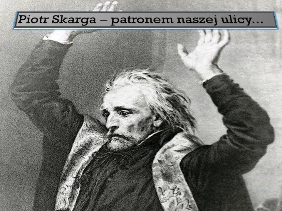 http://pl.wikipedia.org/wiki/Piotr_Skarga_(kaznodzieja)