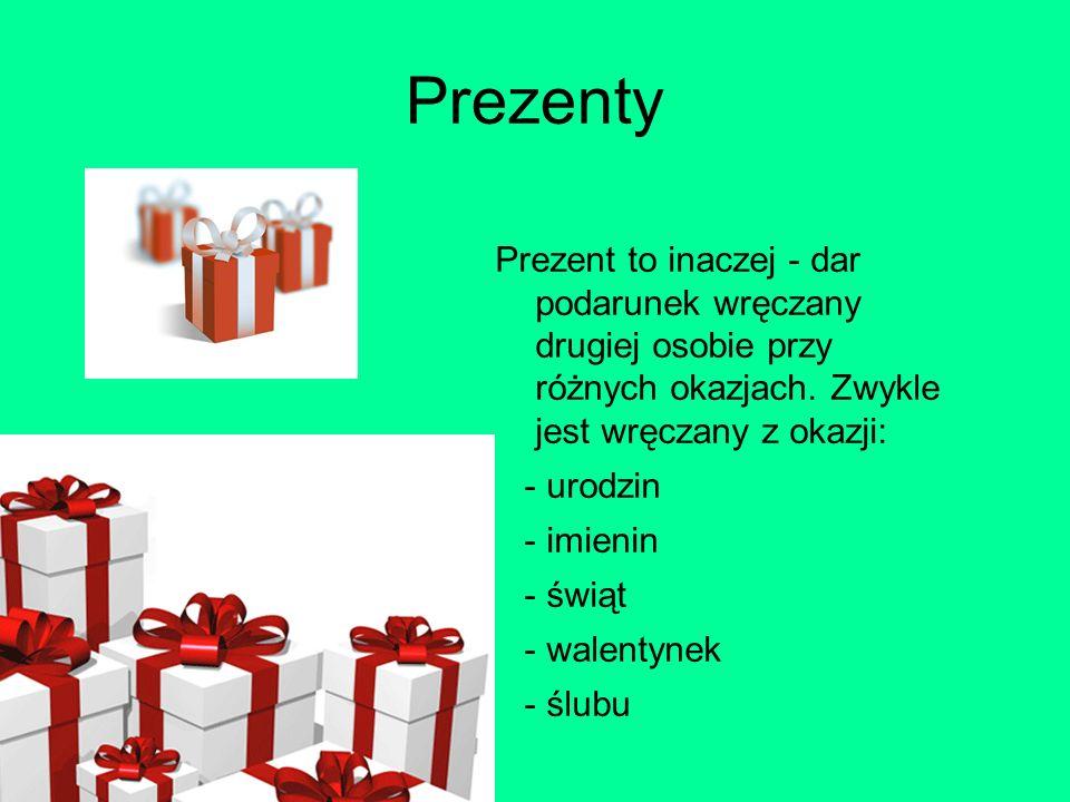Prezenty Prezent to inaczej - dar podarunek wręczany drugiej osobie przy różnych okazjach.