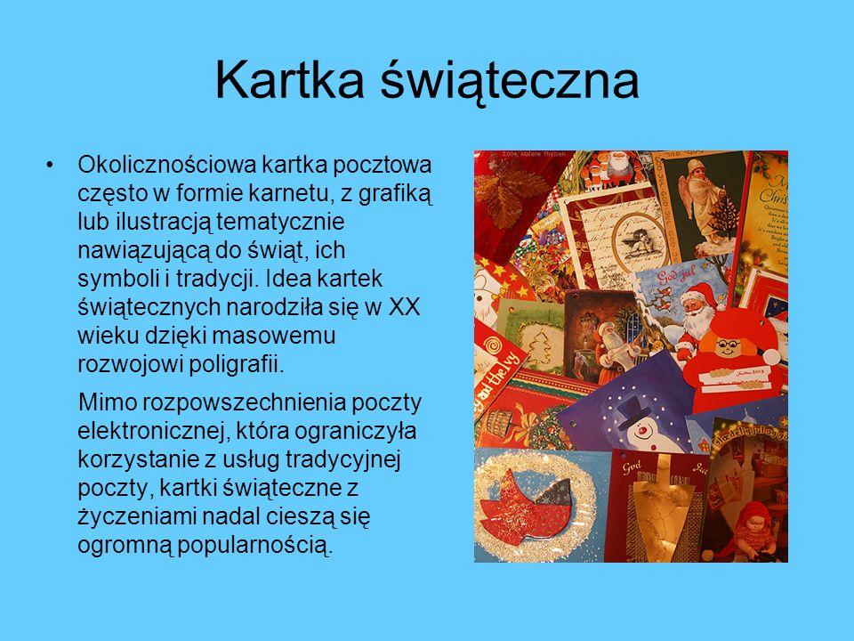 Kartka świąteczna Okolicznościowa kartka pocztowa często w formie karnetu, z grafiką lub ilustracją tematycznie nawiązującą do świąt, ich symboli i tradycji.