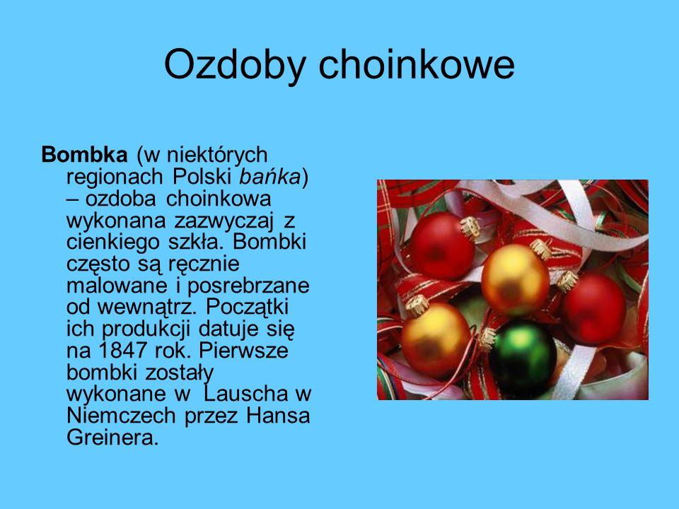 Ozdoby choinkowe Bombka (w niektórych regionach Polski bańka) – ozdoba choinkowa wykonana zazwyczaj z cienkiego szkła.