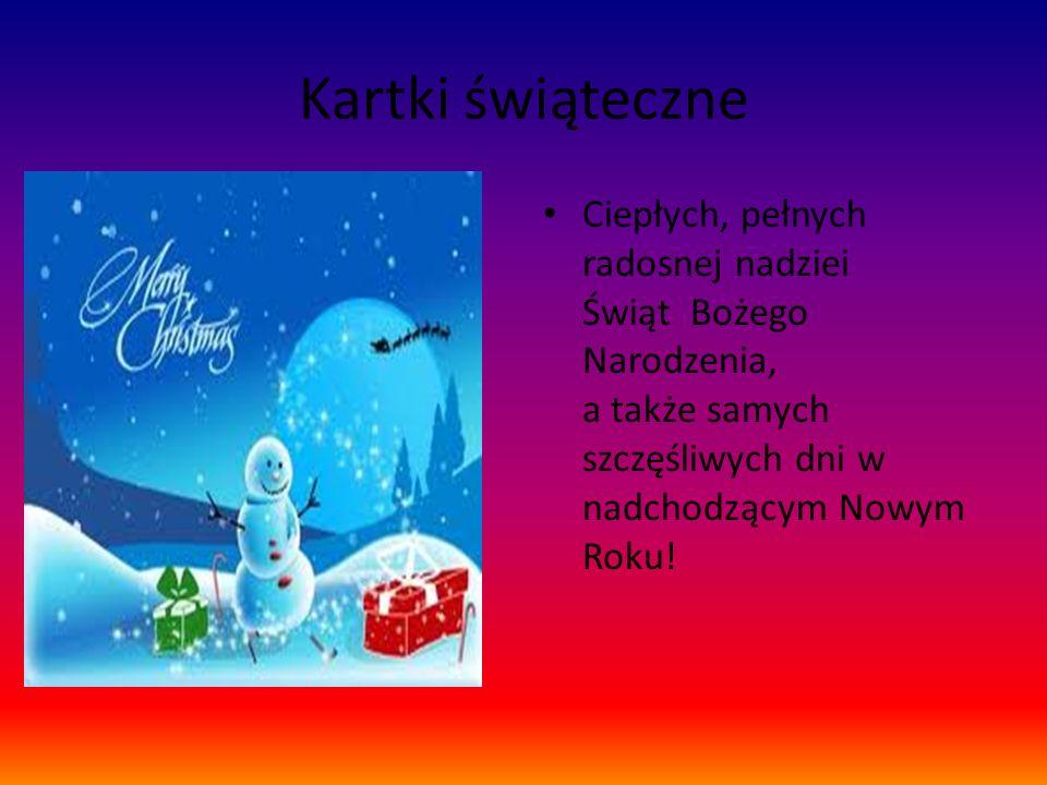 Kartki świąteczne Ciepłych, pełnych radosnej nadziei Świąt Bożego Narodzenia, a także samych szczęśliwych dni w nadchodzącym Nowym Roku!