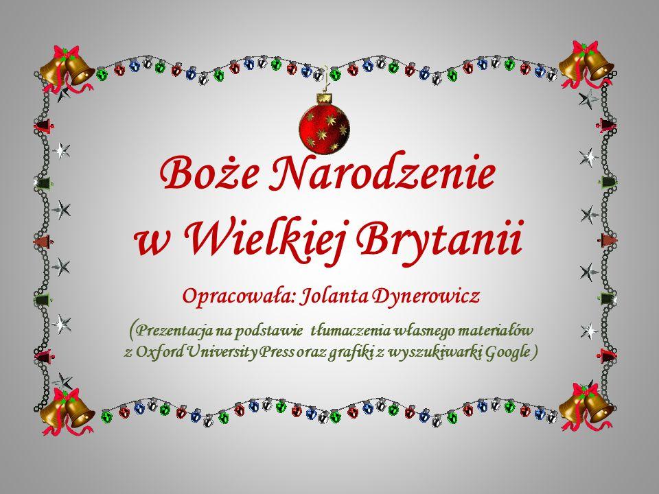 Boże Narodzenie w Wielkiej Brytanii Opracowała: Jolanta Dynerowicz ( Prezentacja na podstawie tłumaczenia własnego materiałów z Oxford University Press oraz grafiki z wyszukiwarki Google )