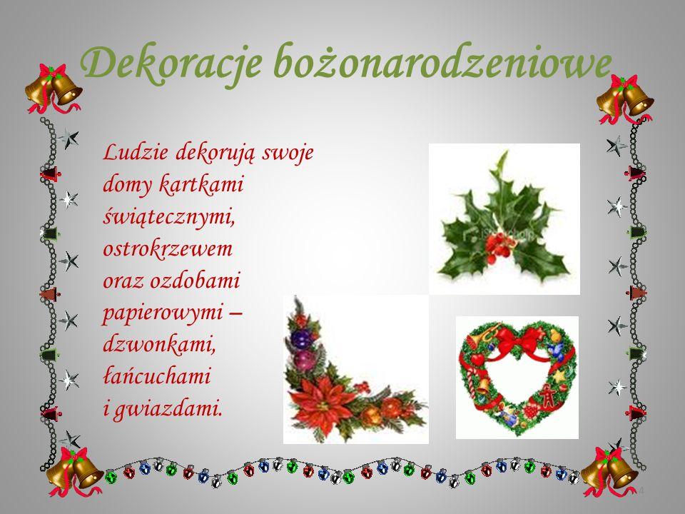 Dekoracje bożonarodzeniowe Ludzie dekorują swoje domy kartkami świątecznymi, ostrokrzewem oraz ozdobami papierowymi – dzwonkami, łańcuchami i gwiazdami.