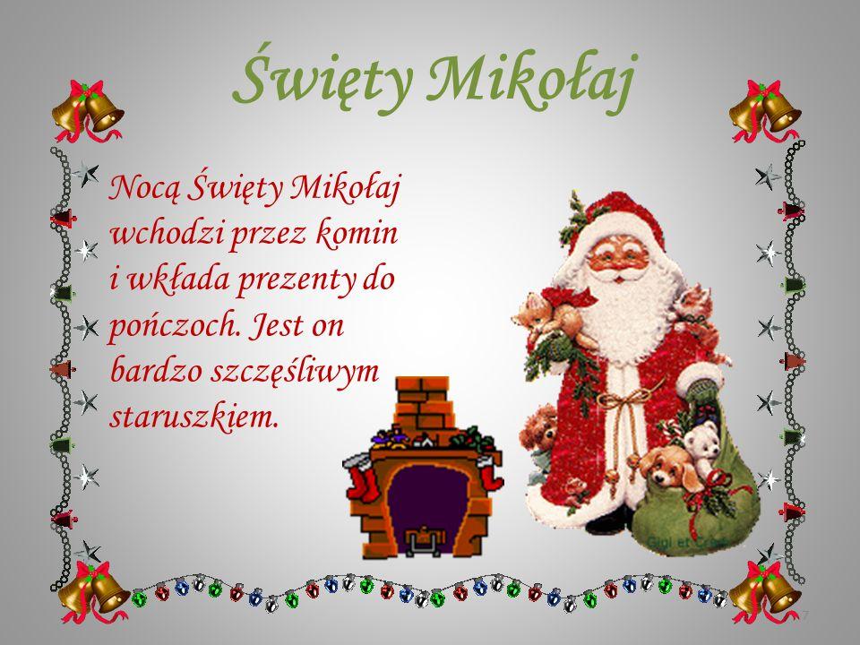 Święty Mikołaj Nocą Święty Mikołaj wchodzi przez komin i wkłada prezenty do pończoch.