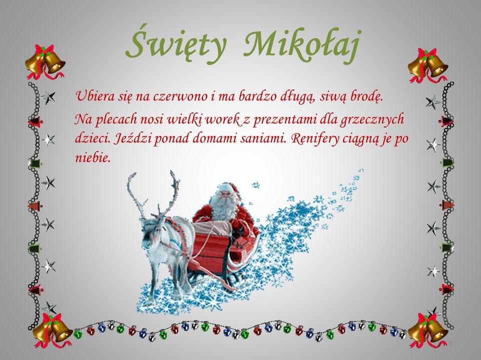 Święty Mikołaj Nocą Święty Mikołaj wchodzi przez komin i wkłada prezenty do pończoch. Jest on bardzo szczęśliwym staruszkiem. 7