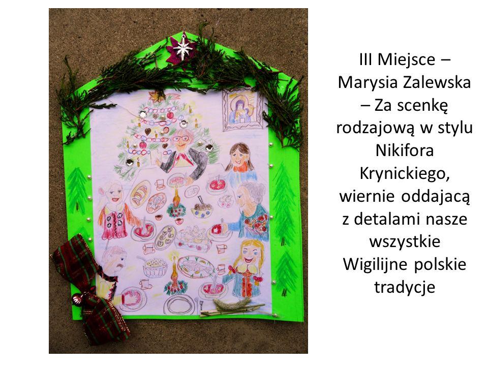 III Miejsce – Marysia Zalewska – Za scenkę rodzajową w stylu Nikifora Krynickiego, wiernie oddajacą z detalami nasze wszystkie Wigilijne polskie tradycje
