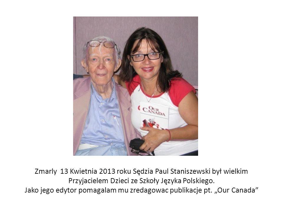 Zmarly 13 Kwietnia 2013 roku Sędzia Paul Staniszewski był wielkim Przyjacielem Dzieci ze Szkoły Języka Polskiego.