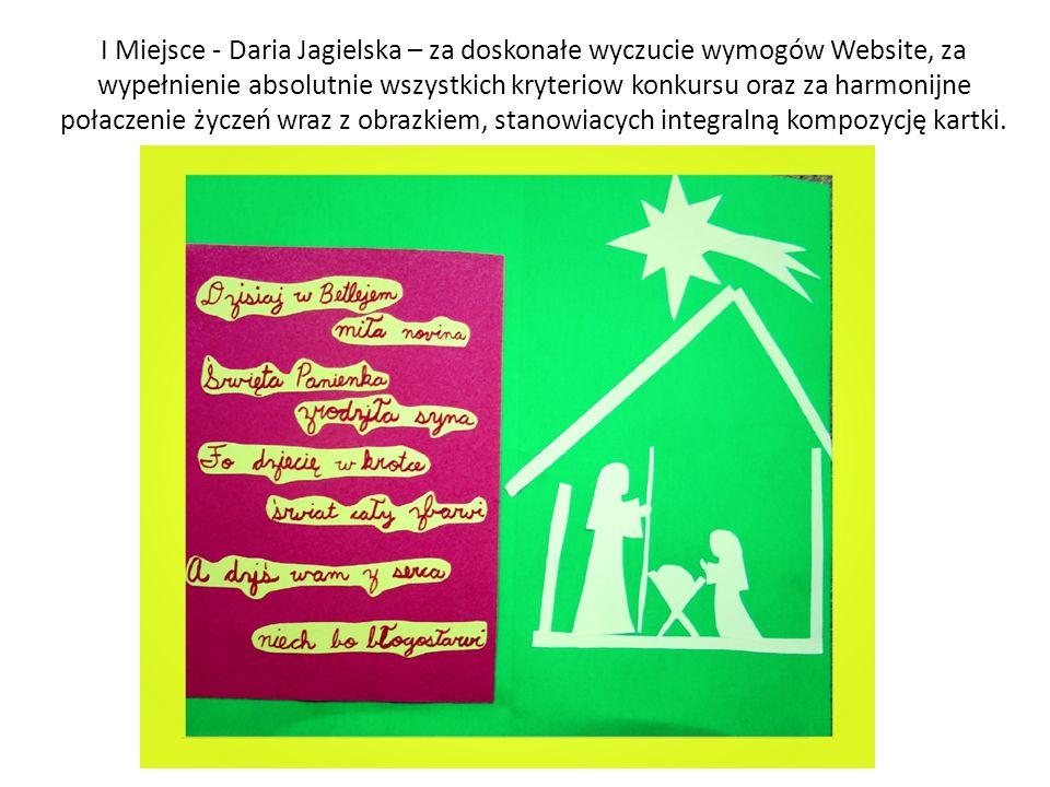 I Miejsce - Daria Jagielska – za doskonałe wyczucie wymogów Website, za wypełnienie absolutnie wszystkich kryteriow konkursu oraz za harmonijne połaczenie życzeń wraz z obrazkiem, stanowiacych integralną kompozycję kartki.