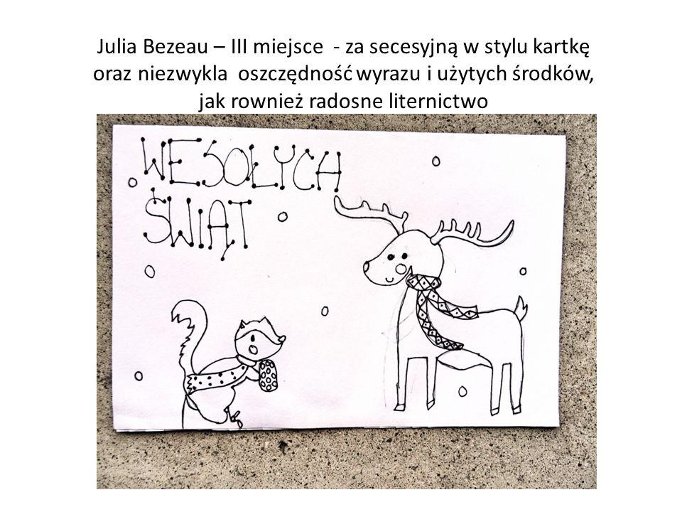 Julia Bezeau – III miejsce - za secesyjną w stylu kartkę oraz niezwykla oszczędność wyrazu i użytych środków, jak rownież radosne liternictwo