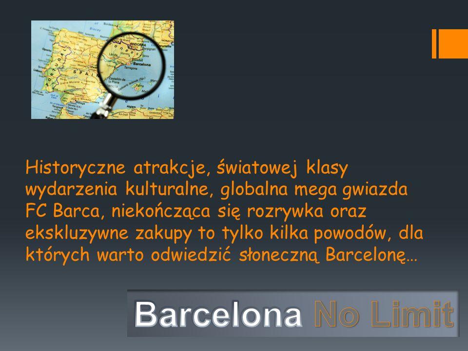 Historyczne atrakcje, światowej klasy wydarzenia kulturalne, globalna mega gwiazda FC Barca, niekończąca się rozrywka oraz ekskluzywne zakupy to tylko kilka powodów, dla których warto odwiedzić słoneczną Barcelonę…