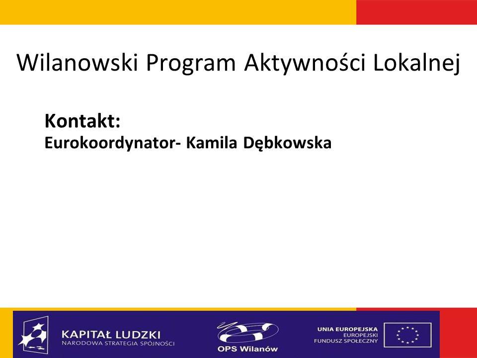 Wilanowski Program Aktywności Lokalnej Kontakt: Eurokoordynator- Kamila Dębkowska