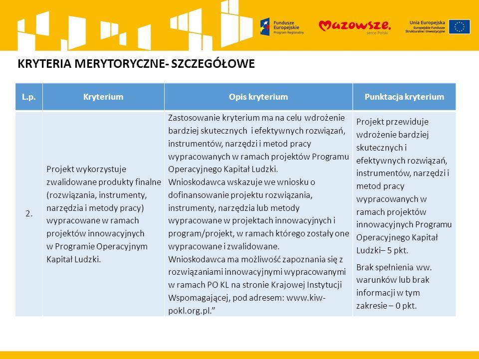 KRYTERIA MERYTORYCZNE- SZCZEGÓŁOWE L.p.KryteriumOpis kryteriumPunktacja kryterium 2.