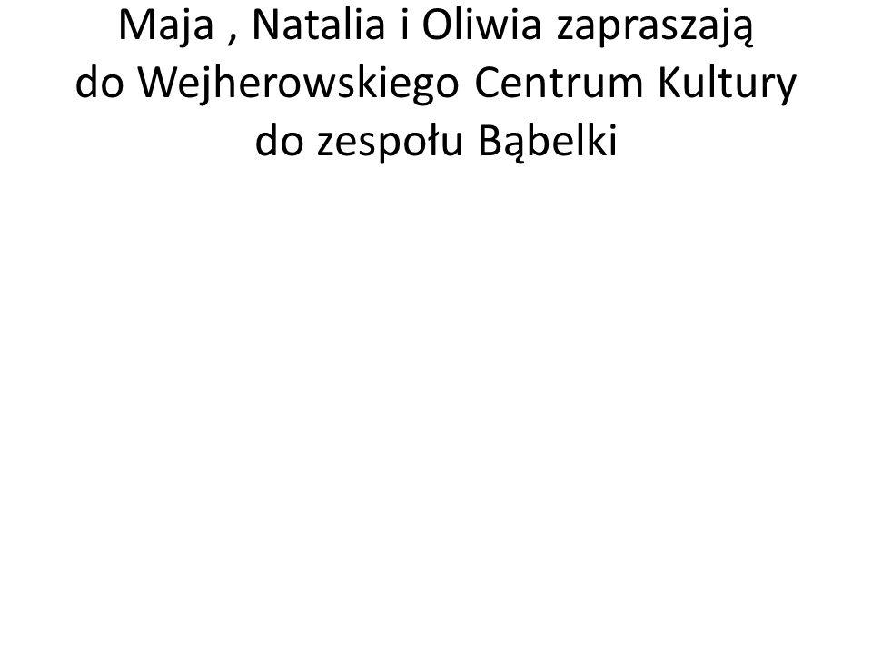 Maja, Natalia i Oliwia zapraszają do Wejherowskiego Centrum Kultury do zespołu Bąbelki