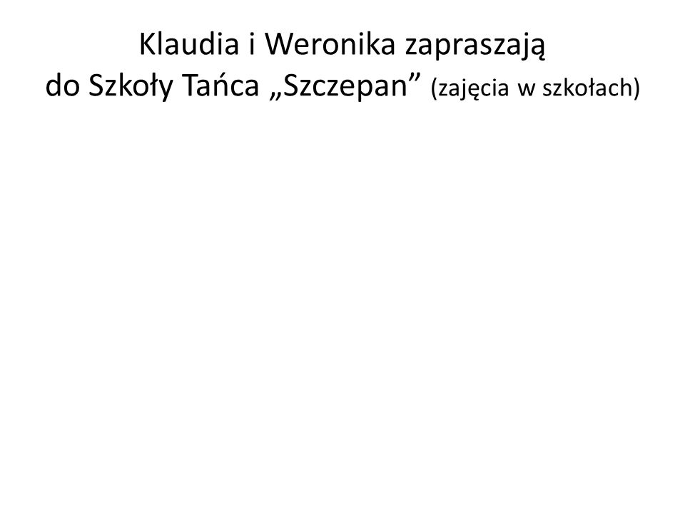 """Klaudia i Weronika zapraszają do Szkoły Tańca """"Szczepan (zajęcia w szkołach)"""