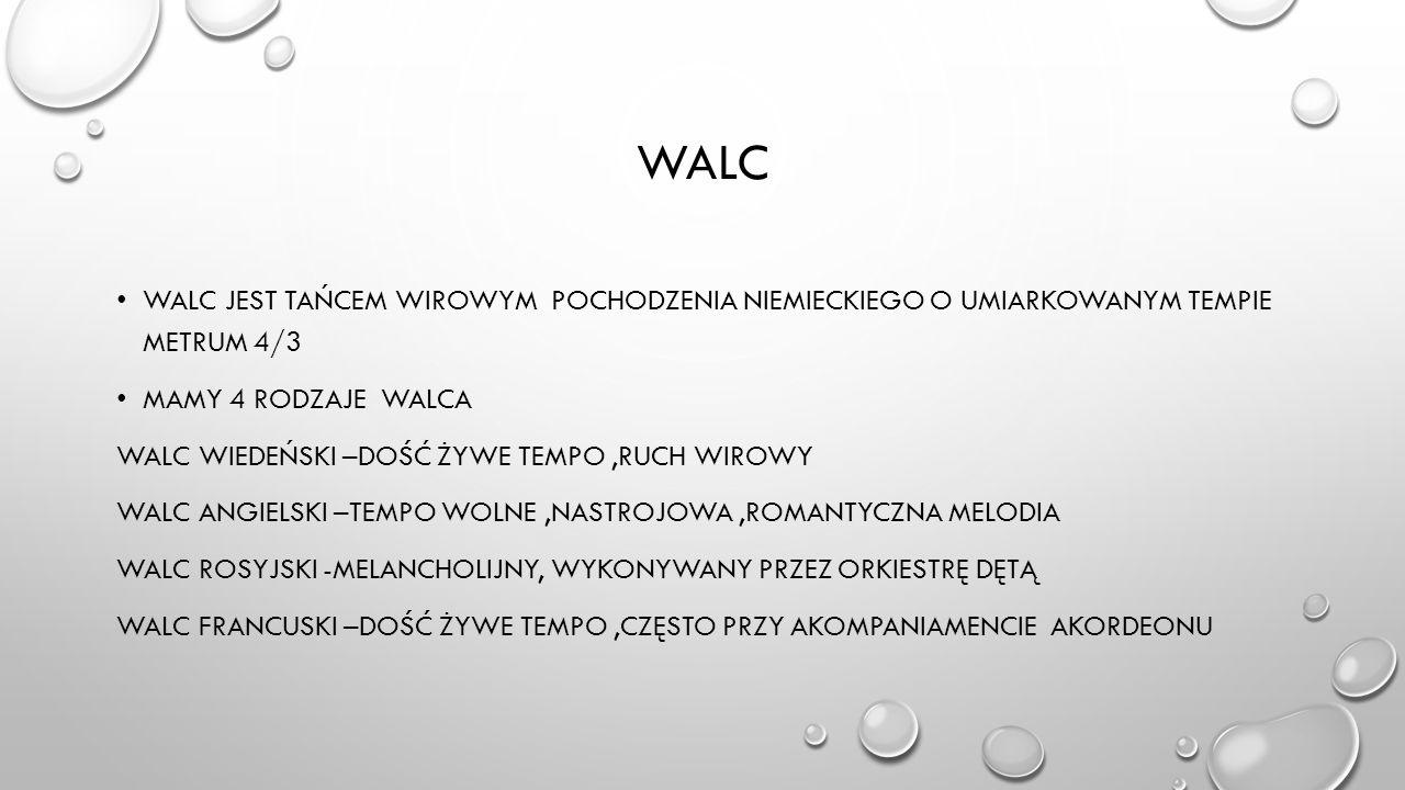 WALC WALC JEST TAŃCEM WIROWYM POCHODZENIA NIEMIECKIEGO O UMIARKOWANYM TEMPIE METRUM 4/3 MAMY 4 RODZAJE WALCA WALC WIEDEŃSKI –DOŚĆ ŻYWE TEMPO,RUCH WIRO