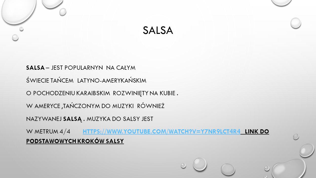SALSA SALSA – JEST POPULARNYN NA CAŁYM ŚWIECIE TAŃCEM LATYNO-AMERYKAŃSKIM O POCHODZENIU KARAIBSKIM ROZWINIĘTY NA KUBIE. W AMERYCE,TAŃCZONYM DO MUZYKI