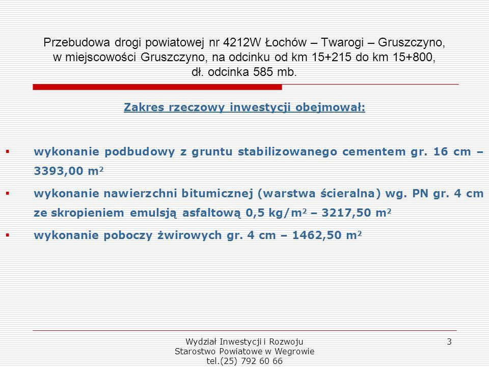 Wydział Inwestycji i Rozwoju Starostwo Powiatowe w Wegrowie tel.(25) 792 60 66 3 Przebudowa drogi powiatowej nr 4212W Łochów – Twarogi – Gruszczyno, w miejscowości Gruszczyno, na odcinku od km 15+215 do km 15+800, dł.