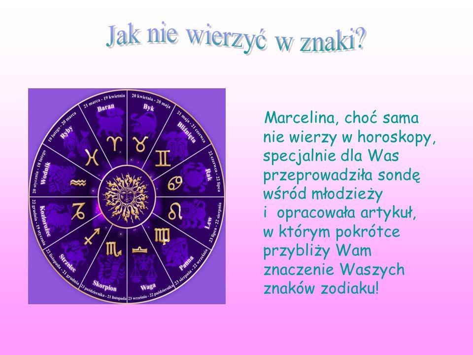 Marcelina, choć sama nie wierzy w horoskopy, specjalnie dla Was przeprowadziła sondę wśród młodzieży i opracowała artykuł, w którym pokrótce przybliży Wam znaczenie Waszych znaków zodiaku!