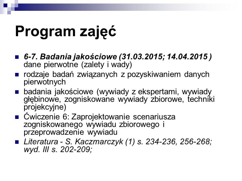 Program zajęć 6-7. Badania jakościowe (31.03.2015; 14.04.2015 ) dane pierwotne (zalety i wady) rodzaje badań związanych z pozyskiwaniem danych pierwot