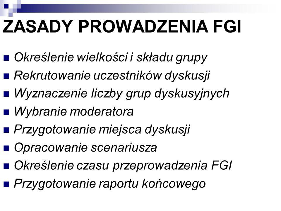 ZASADY PROWADZENIA FGI Określenie wielkości i składu grupy Rekrutowanie uczestników dyskusji Wyznaczenie liczby grup dyskusyjnych Wybranie moderatora