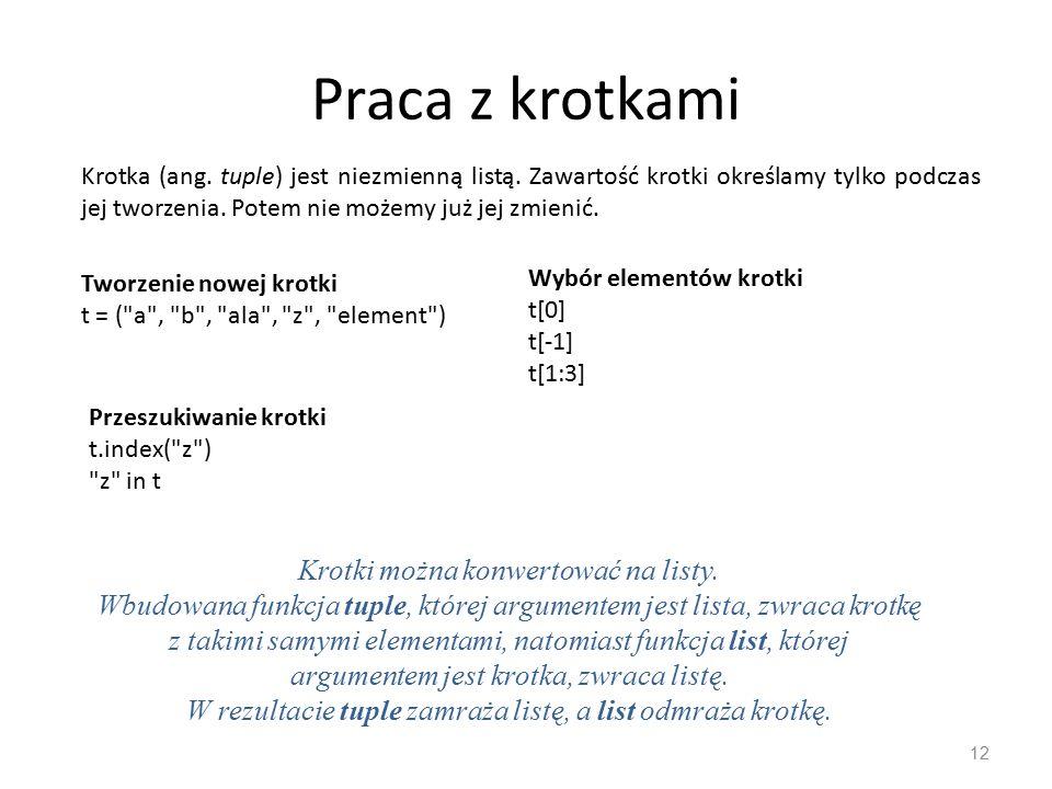 Praca z krotkami 12 Krotka (ang. tuple) jest niezmienną listą.