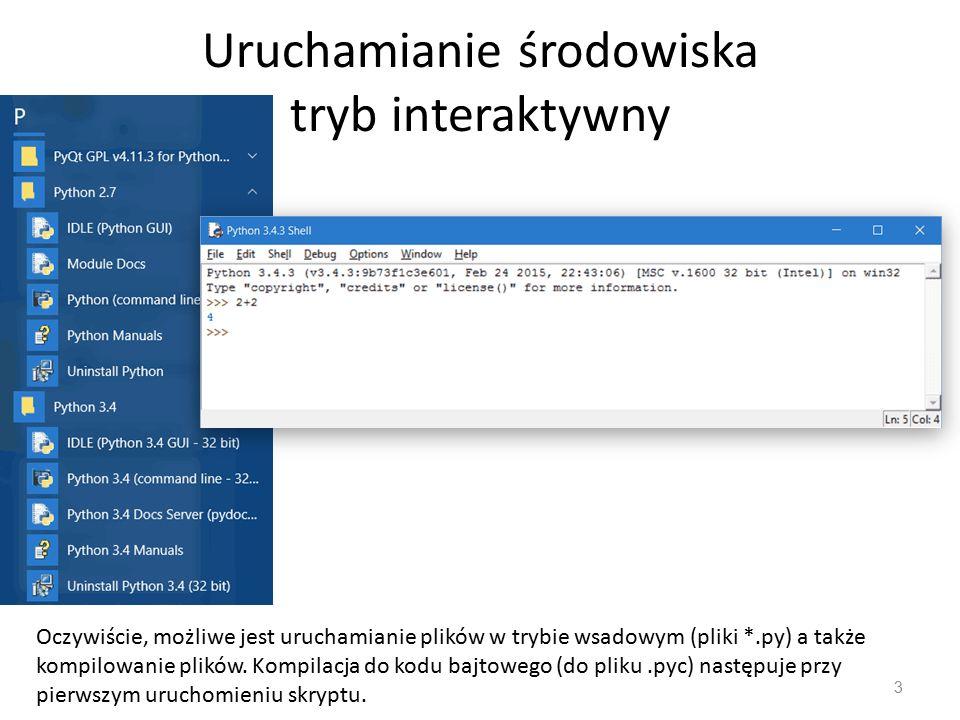 Uruchamianie środowiska tryb interaktywny 3 Oczywiście, możliwe jest uruchamianie plików w trybie wsadowym (pliki *.py) a także kompilowanie plików.