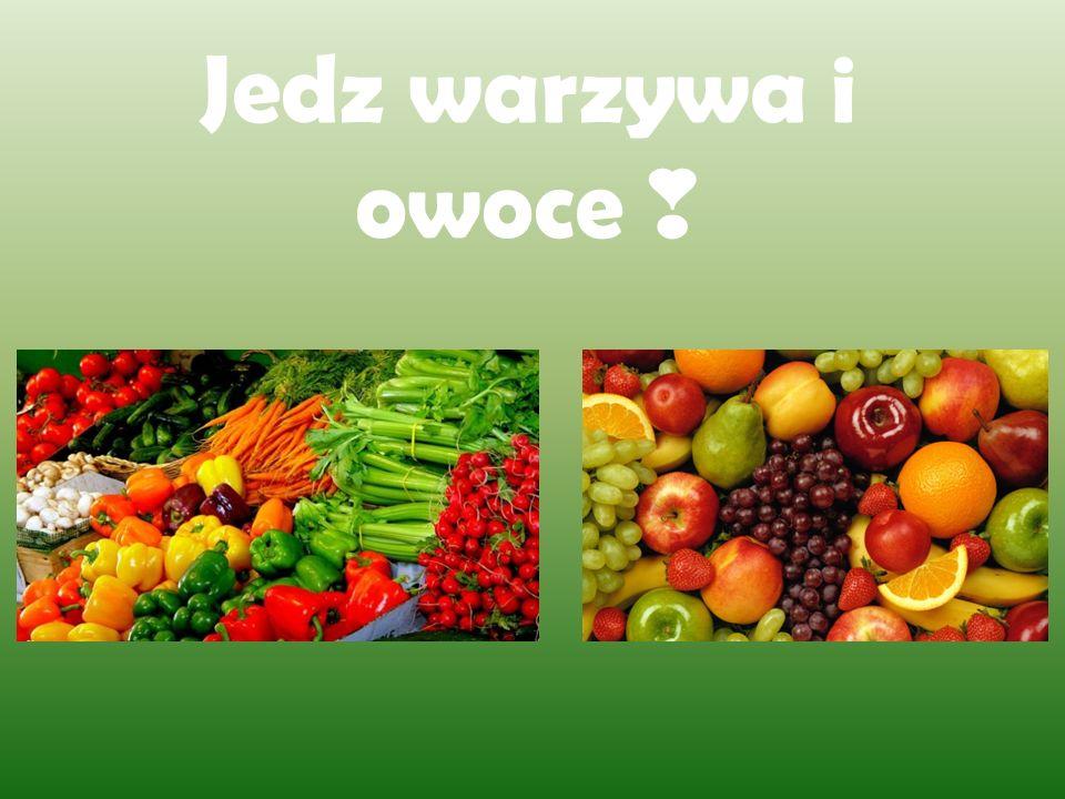 Jedz warzywa i owoce ❣