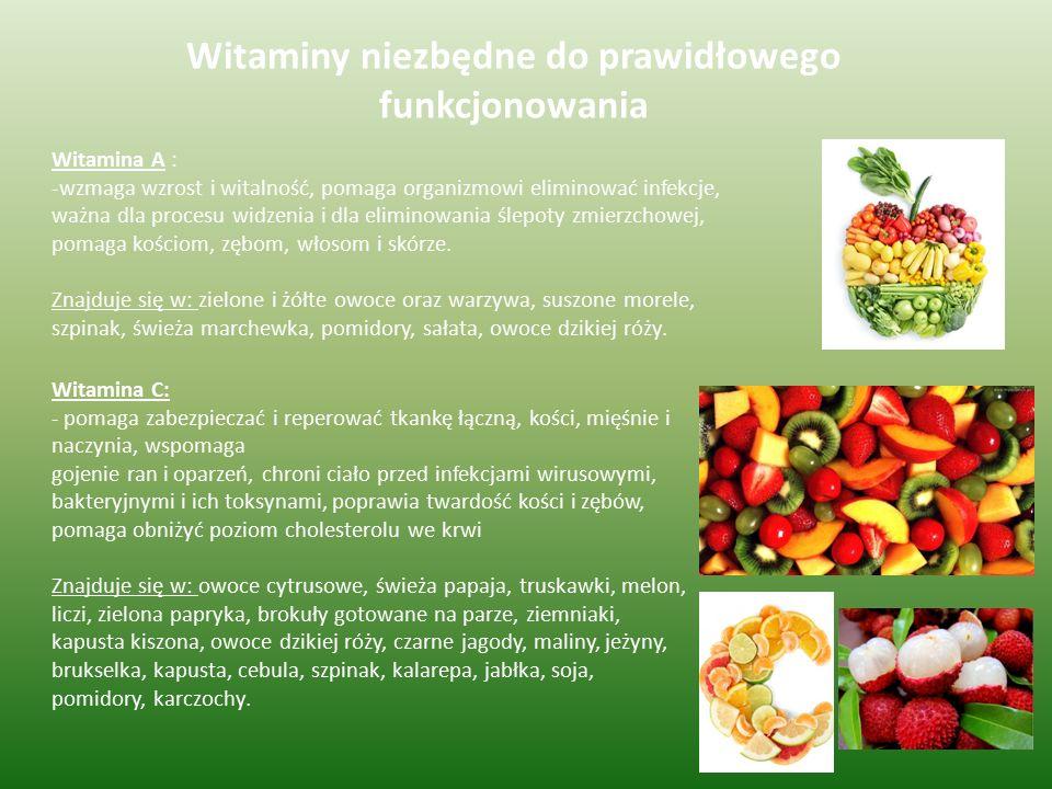 Witaminy niezbędne do prawidłowego funkcjonowania Witamina A : -wzmaga wzrost i witalność, pomaga organizmowi eliminować infekcje, ważna dla procesu w