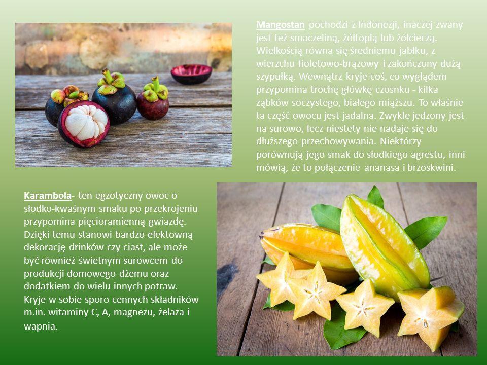Mangostan pochodzi z Indonezji, inaczej zwany jest też smaczeliną, żółtoplą lub żółcieczą. Wielkością równa się średniemu jabłku, z wierzchu fioletowo