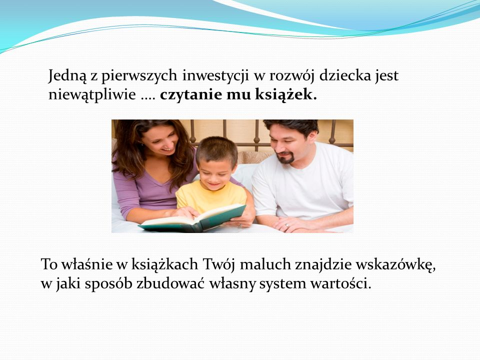 Czytanie stymuluje rozwój mowy i usprawnia pamięć, kształtuje wrażliwość moralną dziecka.