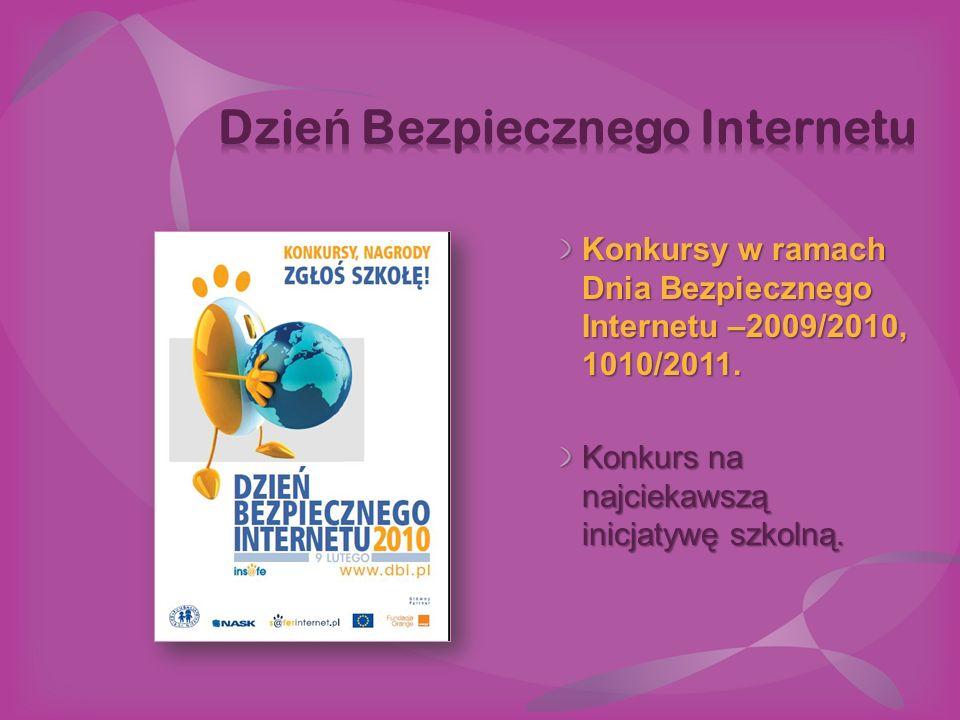 Konkursy w ramach Dnia Bezpiecznego Internetu –2009/2010, 1010/2011. Konkurs na najciekawszą inicjatywę szkolną.