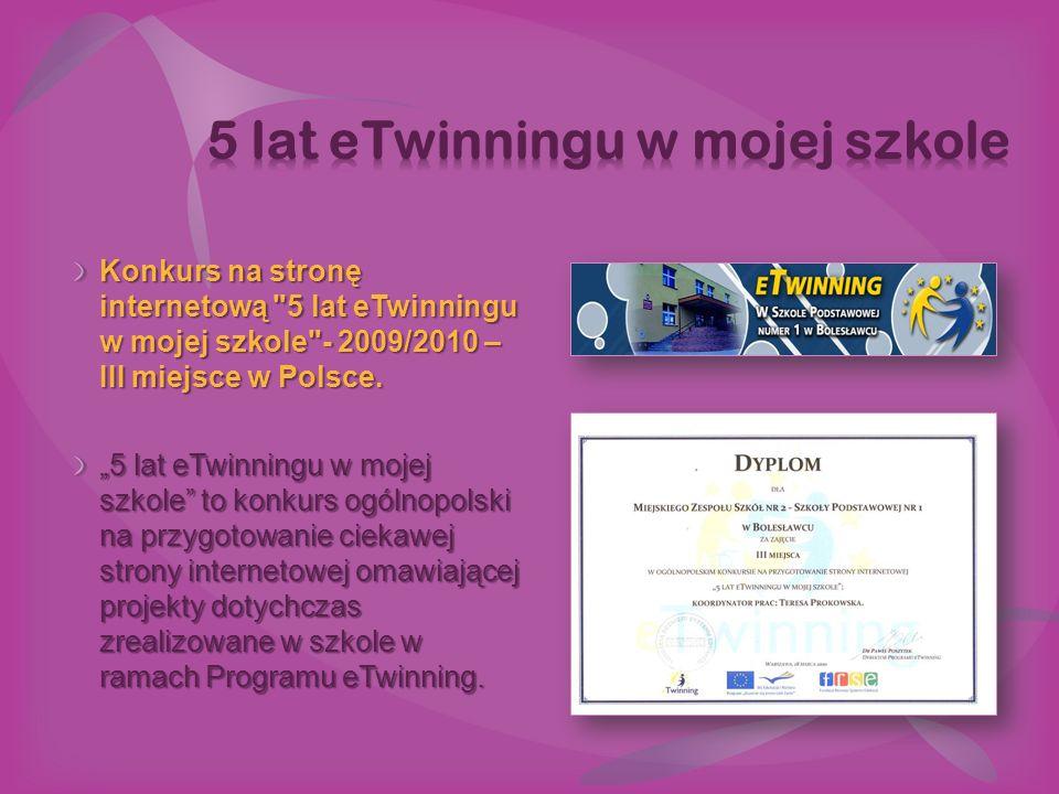 Konkurs na stronę internetową 5 lat eTwinningu w mojej szkole - 2009/2010 – III miejsce w Polsce.