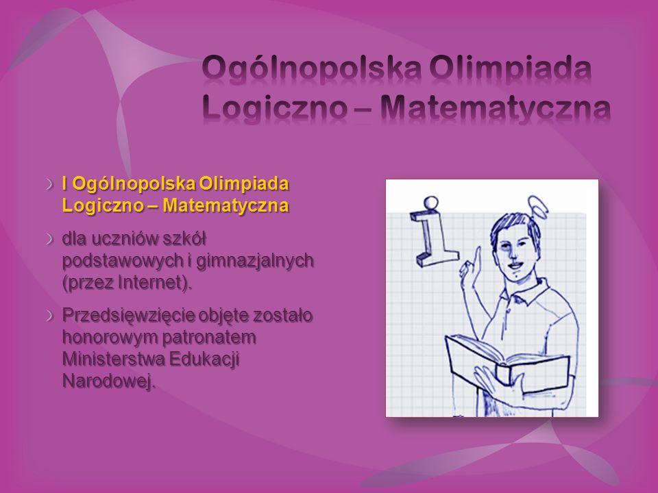 I Ogólnopolska Olimpiada Logiczno – Matematyczna dla uczniów szkół podstawowych i gimnazjalnych (przez Internet). Przedsięwzięcie objęte zostało honor