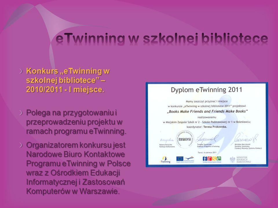 """Konkurs """"eTwinning w szkolnej bibliotece"""" – 2010/2011 - I miejsce. Polega na przygotowaniu i przeprowadzeniu projektu w ramach programu eTwinning. Org"""