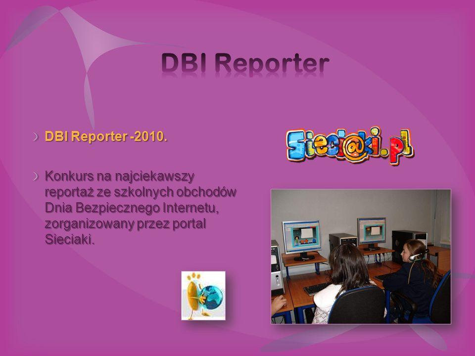 DBI Reporter -2010. Konkurs na najciekawszy reportaż ze szkolnych obchodów Dnia Bezpiecznego Internetu, zorganizowany przez portal Sieciaki.