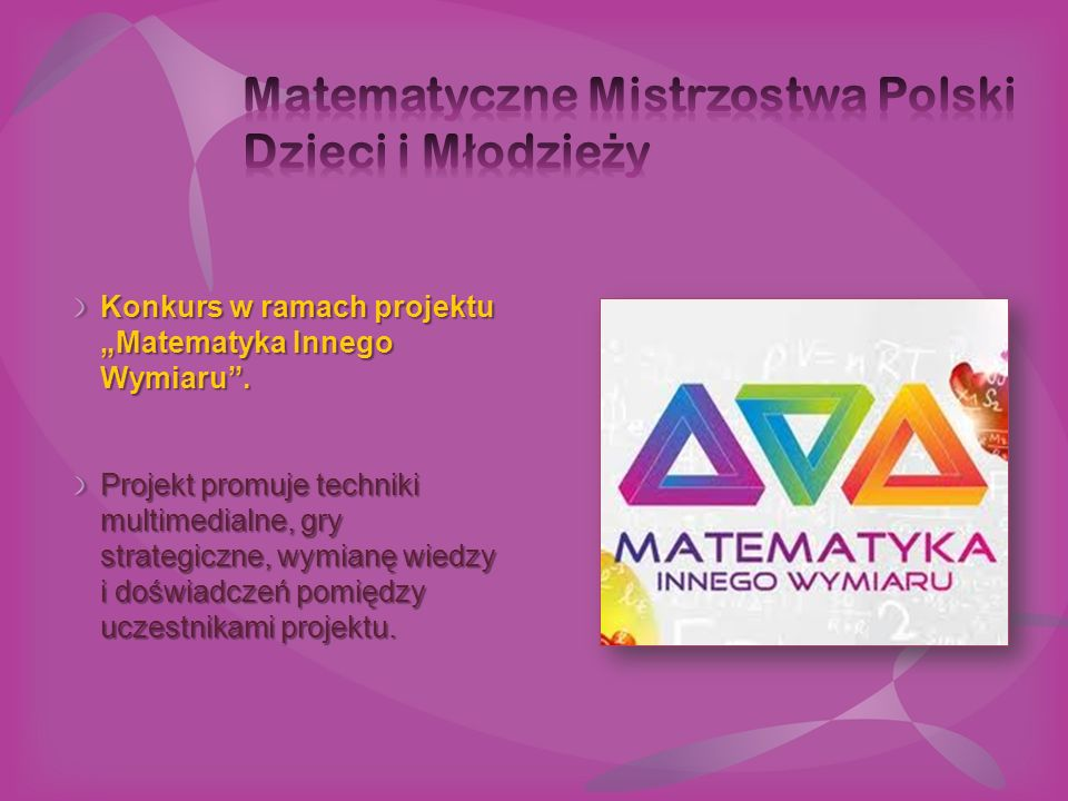 """Konkurs w ramach projektu """"Matematyka Innego Wymiaru"""". Projekt promuje techniki multimedialne, gry strategiczne, wymianę wiedzy i doświadczeń pomiędzy"""