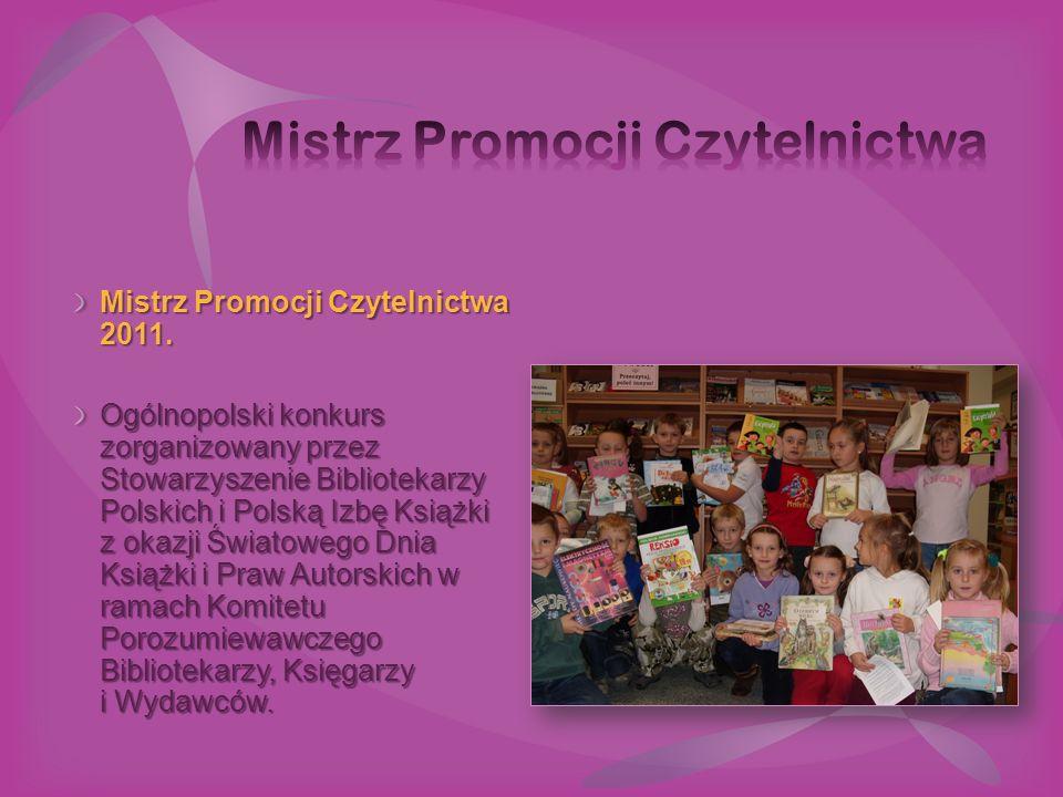 Mistrz Promocji Czytelnictwa 2011. Ogólnopolski konkurs zorganizowany przez Stowarzyszenie Bibliotekarzy Polskich i Polską Izbę Książki z okazji Świat