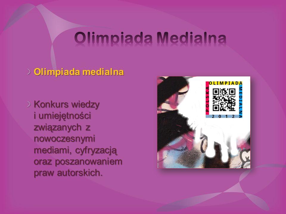 Olimpiada medialna Konkurs wiedzy i umiejętności związanych z nowoczesnymi mediami, cyfryzacją oraz poszanowaniem praw autorskich.