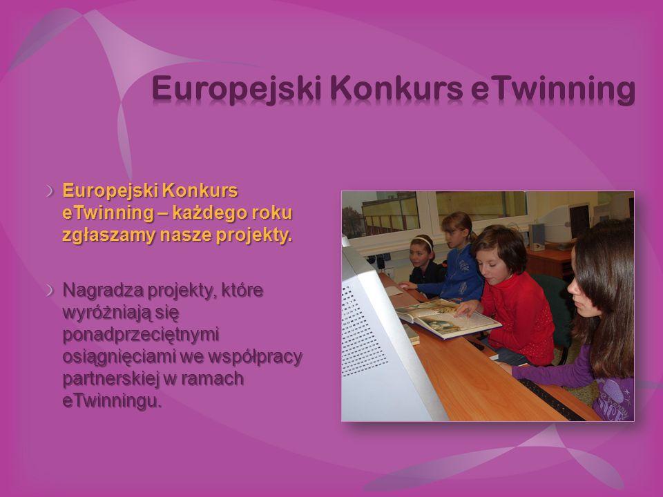 Europejski Konkurs eTwinning – każdego roku zgłaszamy nasze projekty. Nagradza projekty, które wyróżniają się ponadprzeciętnymi osiągnięciami we współ
