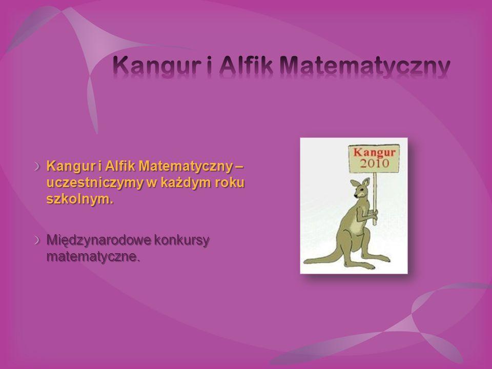 Kangur i Alfik Matematyczny – uczestniczymy w każdym roku szkolnym. Międzynarodowe konkursy matematyczne.