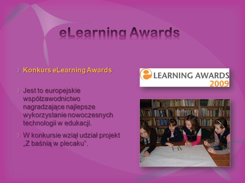 Konkurs eLearning Awards Jest to europejskie współzawodnictwo nagradzające najlepsze wykorzystanie nowoczesnych technologii w edukacji. W konkursie wz