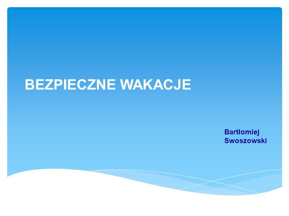 Bartłomiej Swoszowski BEZPIECZNE WAKACJE