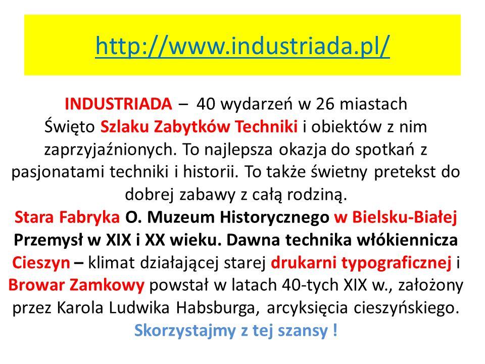 http://www.industriada.pl/ INDUSTRIADA – 40 wydarzeń w 26 miastach Święto Szlaku Zabytków Techniki i obiektów z nim zaprzyjaźnionych. To najlepsza oka