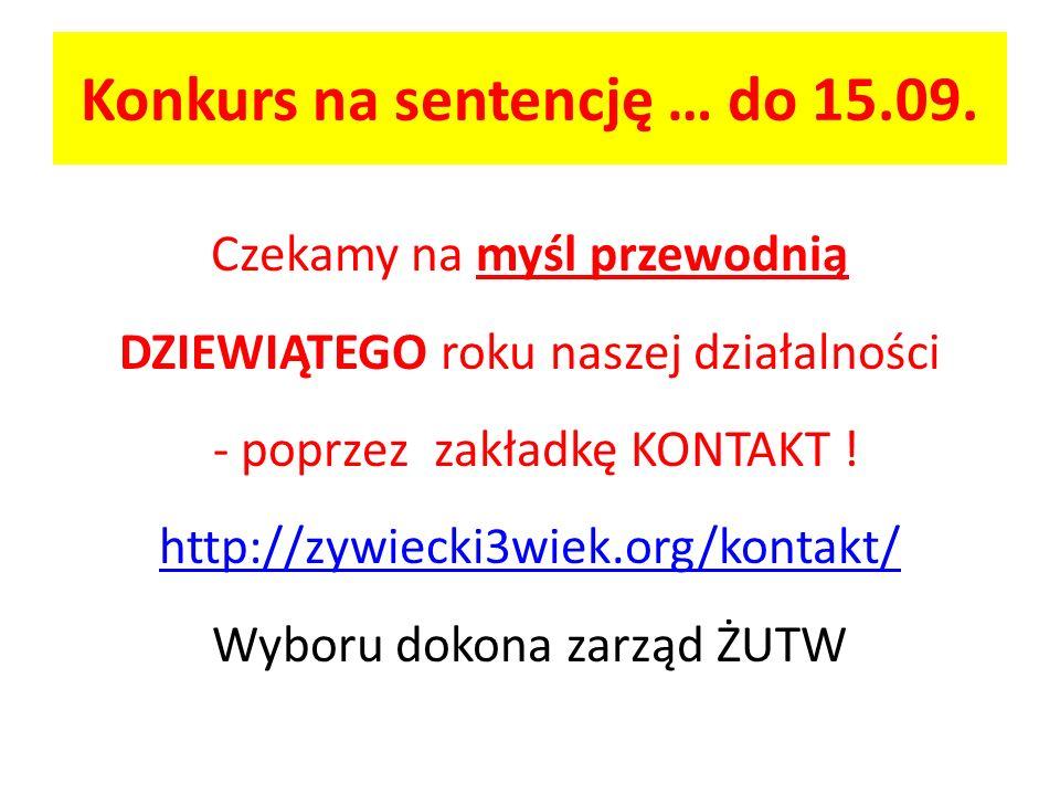 Konkurs na sentencję … do 15.09. Czekamy na myśl przewodnią DZIEWIĄTEGO roku naszej działalności - poprzez zakładkę KONTAKT ! http://zywiecki3wiek.org