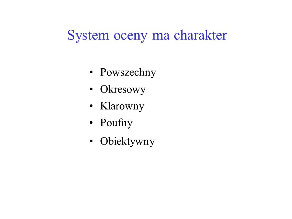 System oceny ma charakter Powszechny Okresowy Klarowny Poufny Obiektywny